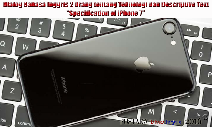 "Dialog Bahasa Inggris 2 Orang tentang Teknologi dan Descriptive Text ""Specification of iPhone 7"""