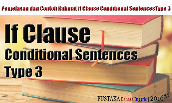 Penjelasan dan Contoh Kalimat If Clause Conditional SentencesType 3
