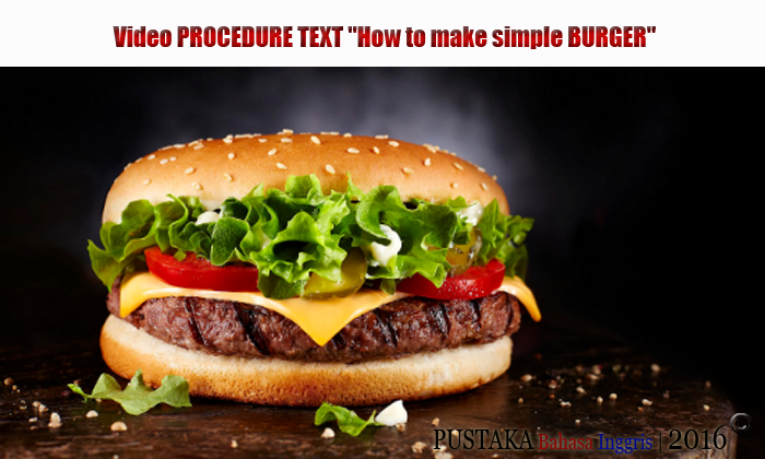 "Video PROCEDURE TEXT ""How to make simple BURGER"""