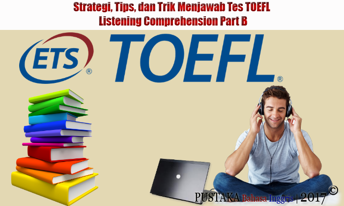 Strategi, Tips, dan Trik Menjawab Tes TOEFL Listening Comprehension Part B