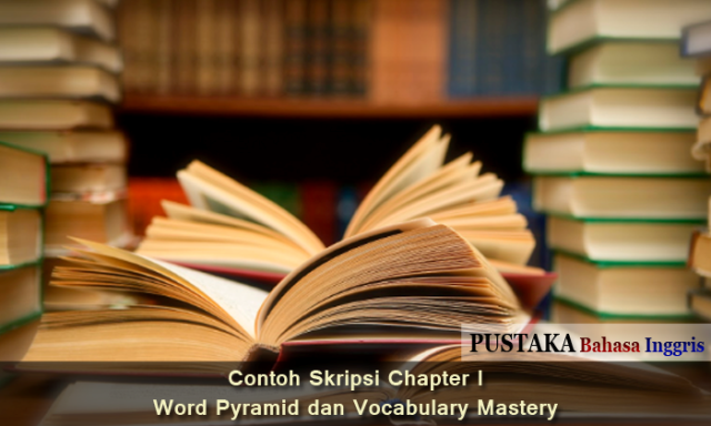 Contoh Skripsi Chapter I Tentang Word Pyramid dan Vocabulary Mastery