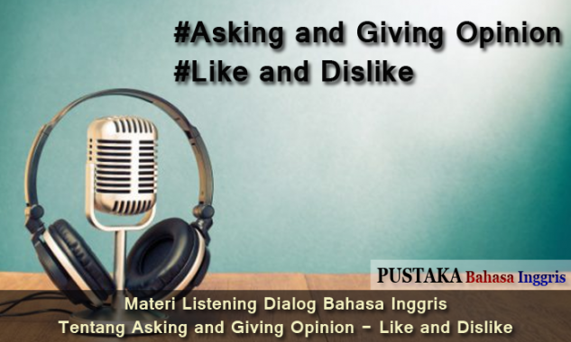 [Listening Skill] Materi Listening Dialog Bahasa Inggris Tentang Asking and Giving Opinion - Like and Dislike