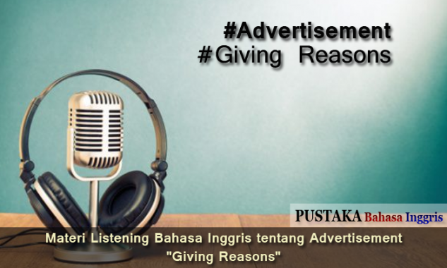 "Materi Listening Bahasa Inggris tentang Advertisement ""Giving Reasons"""