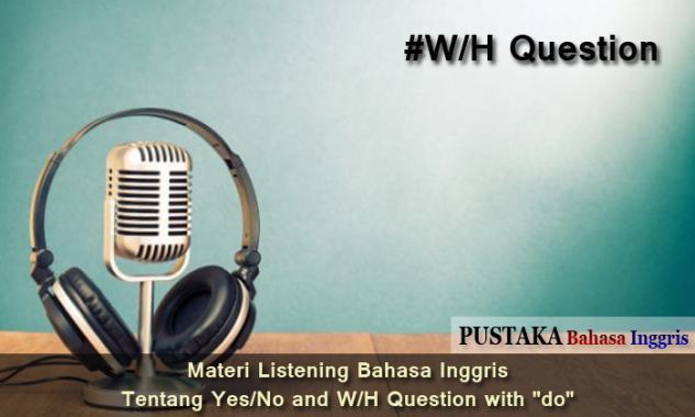"Materi Listening Bahasa Inggris tentang Yes/No and W/H Question with ""do"""