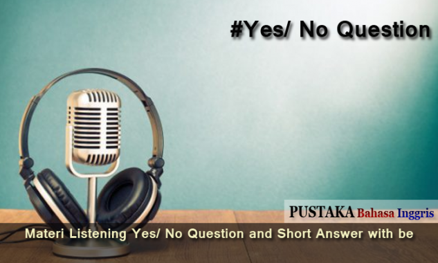 Materi Listening Yes/ No Question and Short Answer with be