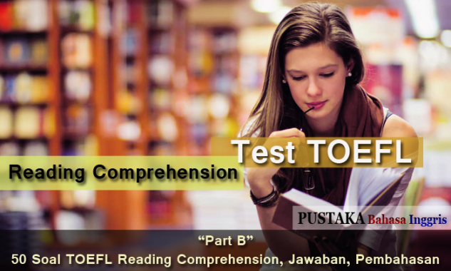 Part B - 50 Contoh Soal TOEFL Reading Comprehension, Jawaban, Pembahasan